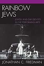 Rainbow Jews: Jewish and Gay Identity in the Performing Arts