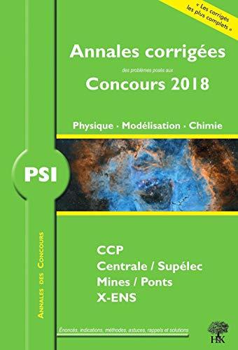 Annales 2018 CCP Mines Centrale Polytechnique: Physique, Modélisation et Chimie PSI par Collectif