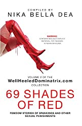 69 SHADES OF RED: Femdom Stories of Spankings and Other Sexual Punishments - Bend Over! You Know You Deserve It! Volume 2 of the WellHeeledDominatrix.com Collection