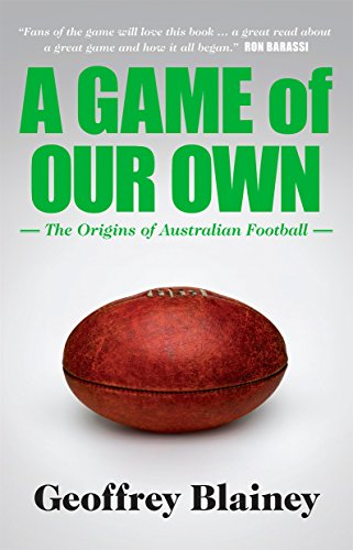A Game of Our Own: The Origins of Australian Football (Football Black Australian)