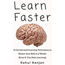 Learn Faster: 31 accelerated learning techniques to master any skill in 2 weeks (Even if you hate learning) (English Edition)