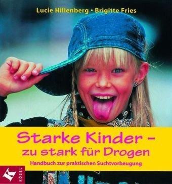 Starke Kinder - zu stark für Drogen: Handbuch zur praktischen Suchtvorbeugung