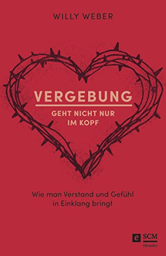 Buchseite und Rezensionen zu 'Vergebung geht nicht nur im Kopf: Wie man Verstand und Gefühl in Einklang bringt' von Willy Weber