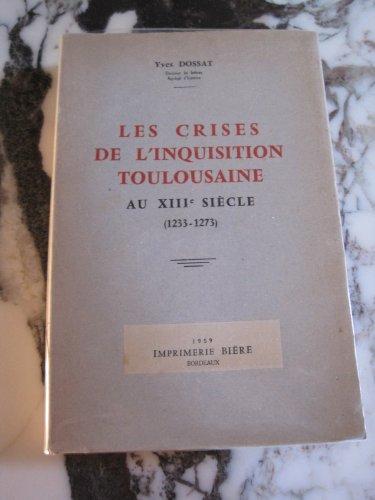 Yves Dossat,... Les Crises de l'Inquisition toulousaine au XIIIe siècle : 1233-1273 par Yves Dossat