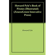 Howard Pyle's Book of Pirates (Illustrated) (ZeuzssGreen Innovative Press) (English Edition)