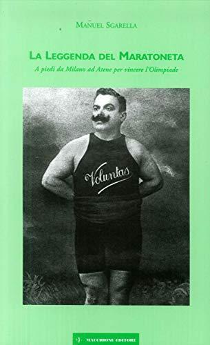 La leggenda del maratoneta. A piedi da Milano ad Atene per vincere l'Olimpiade por Manuel Sgarella
