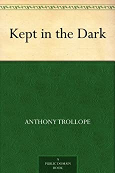 Kept in the Dark by [Trollope, Anthony]