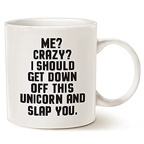 Funny Quote Coffee Mug - Me? Crazy? I should get down off this unicorn and slap you. - Best Gifts Porcelain Cup, White 14 Oz by LaTazas