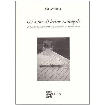 Un Anno Di Lettere Coniugali. Da Caserta Il Carteggio Inedito Di Ferdinando Iv E Maria Carolina