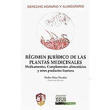 Régimen jurídico de las plantas medicinales: Medicamentos, complementos alimenticios y otros productos frontera (Derecho Agrario y Alimentario)