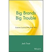 Big Brands Big Trouble: Lessons Learned the Hard Way by Jack Trout (2002-11-13)