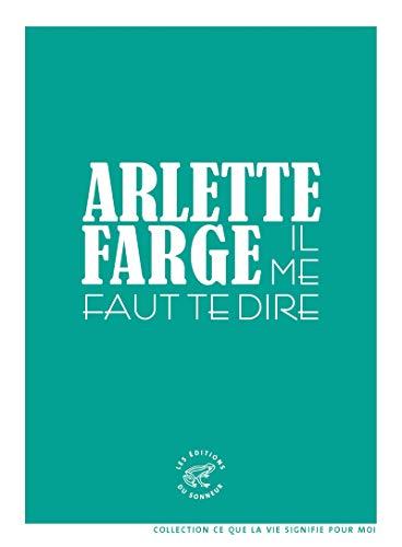 Il me faut te dire par Arlette Farge