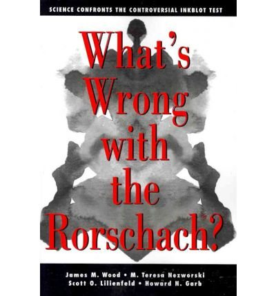 [(What's Wrong with the Rorschach: Science Confronts the Controversial Inkblot Test)] [Author: James M. Wood] published on (April, 2011)