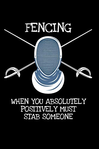 Fencing When you have the Absolutely Positively Must Stab someone: 6x9 Funny Dot Grid Composition Notebook for Fencers, whether foil the épée or sabre -