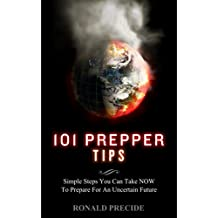 101 Prepper Tips: Simple Steps You Can Take Now  to Prepare for an Uncertain Future (English Edition)