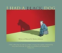 I Had a Black Dog by [Johnstone, Matthew]