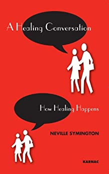 A Healing Conversation: How Healing Happens by [Symington, Neville]