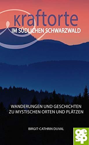 Kraftorte im südlichen Schwarzwald: Wanderungen und Geschichten zu mystischen Orten und Plätzen