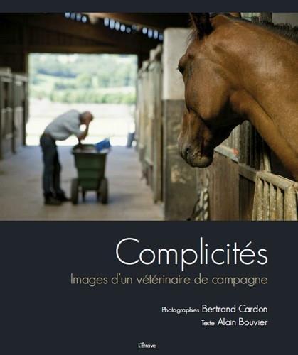Complicites - Images d'un Veterinaire de Campagne par Alai Bertrand Cardon