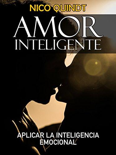 Cómo lograr un amor inteligente: Aplicar la inteligencia emocional para una relación saludable por Nico Quindt
