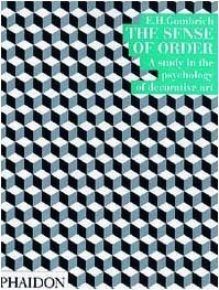 The Sense of Order: A Study in the Psychology of Decorative Art (The Wrightsman Lectures, V. 9) by Gombrich, Leonie, Gombrich, Ernst H., New York University (1984) Paperback