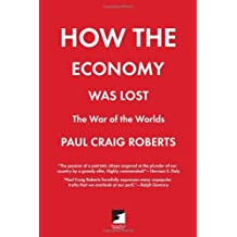 How the Economy Was Lost: The War of the Worlds by Paul Craig Roberts (2010-03-01)