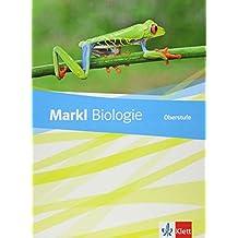 Markl Biologie Oberstufe: Schülerbuch Klassen 10-12 (G8), Klassen 11-13 (G9) (Markl Biologie Oberstufe. Bundesausgabe ab 2018)
