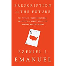 Prescription for the Future: The Twelve Transformational Practices of Highly Effective Medical Organizations (English Edition)