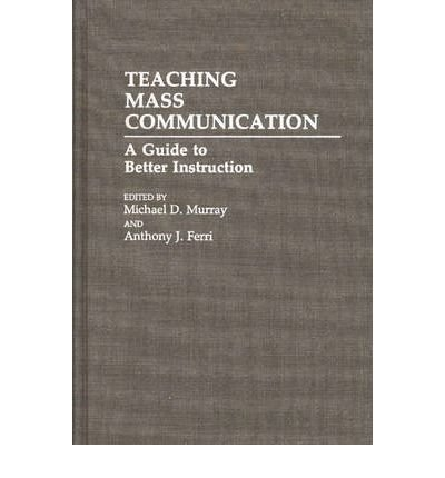 By Michael D Murray ; Anthony J Ferri ; Michael D Murray ( Author ) [ Teaching Mass Communication: A Guide to Better Instruction Media and Communications; 34 By Feb-1992 Hardcover