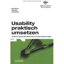 Usability praktisch umsetzen: Handbuch für Software, Web, Mobile Devices und andere interaktive Produkte