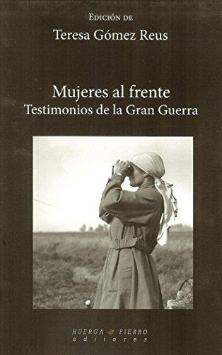 Mujeres al frente: Testimonios de la Gran Guerra (Narrativa (huerga&fierro)) por Teresa Gómez Reus