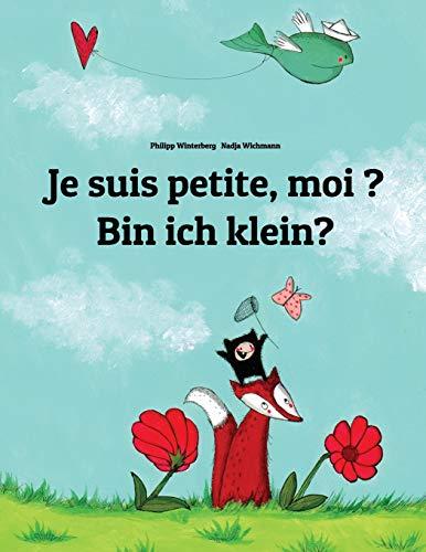 Je suis petite, moi ? Bin ich klein?: Un livre d'images pour les enfants (Edition bilingue français-allemand) par Philipp Winterberg