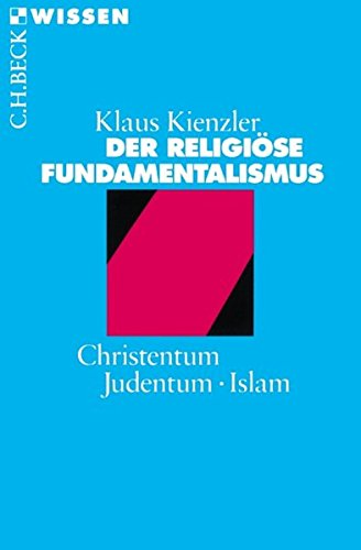 Der religiöse Fundamentalismus: Christentum, Judentum, Islam