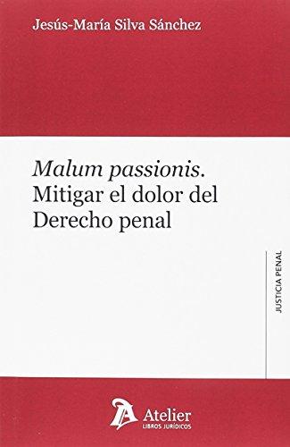 Malum passionis.: Mitigar el dolor del Derecho penal (Justicia Penal) por Jesus Maria Silva Sánchez