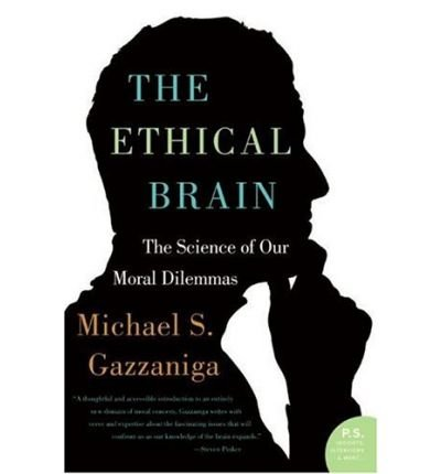 [( The Ethical Brain: The Science of Our Moral Dilemmas )] [by: Michael S Gazzaniga] [May-2006]