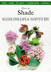 Plants for Shade: And How to Grow Them (The Pan Plant Chooser Series) by Roger Phillips (1998-03-01)