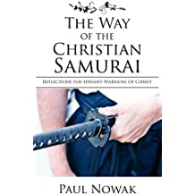The Way of the Christian Samurai: Reflections for Servant-Warriors of Christ (English Edition)