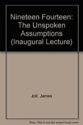 Nineteen Fourteen: The Unspoken Assumptions (Inaugural Lecture)