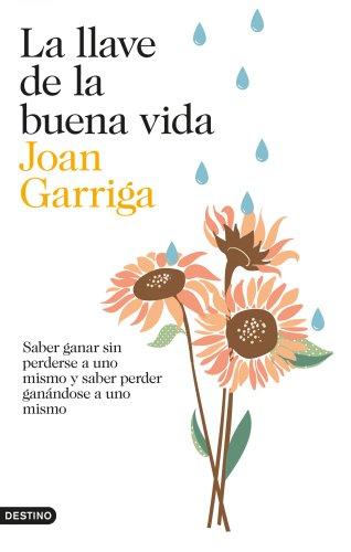 La llave de la buena vida: Saber ganar sin perderse a uno mismo y saber peder ganándose a uno mismo (Spanish Edition)