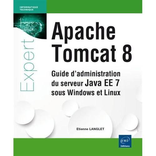 Apache Tomcat 8 - Guide d'administration du serveur Java EE 7 sous Windows et Linux