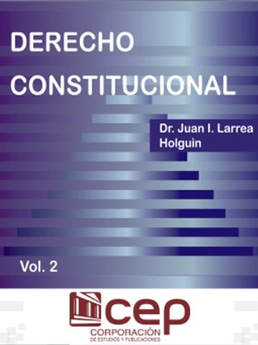 Derecho Constitucional Vol. II por Dr Juan Larrea Holguín