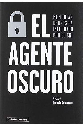 El agente oscuro: Memorias de un espía infiltrado por el CNI