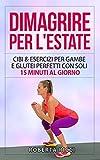 Dimagrire Per L'Estate: Cibi & Esercizi Per Gambe e Glutei Perfetti Con Soli 15 Minuti al Giorno