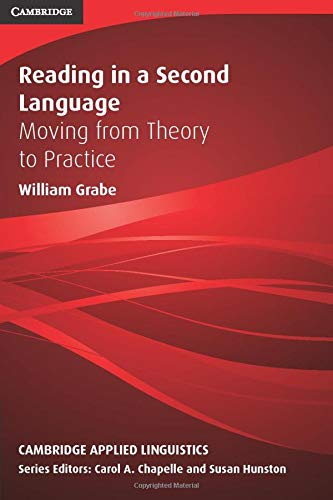 Reading in a Second Language: Moving from Theory to Practice (Cambridge Applied Linguistics)