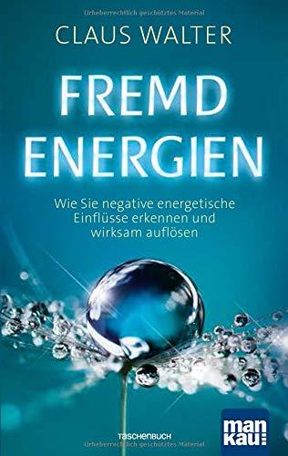 Fremdenergien: Wie Sie negative energetische Einflüsse erkennen und wirksam auflösen