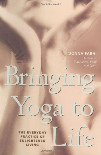 Bringing Yoga to Life: The Everyday Practice of Enlightened Living by Donna Farhi (2003-09-02)
