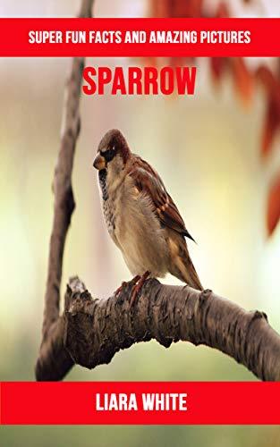 Descargar Sparrow: Super Fun Facts And Amazing Pictures PDF Gratis