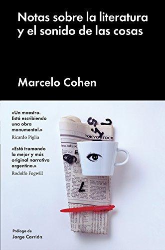 Notas sobre la literatura y el sonido de las cosas (Ensayo general) por Marcelo Cohen