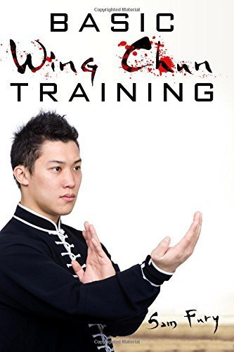 Basic Wing Chun Training: Wing Chun Kung Fu Training for Street Fighting and Self Defense by Sam Fury (2015-07-06)