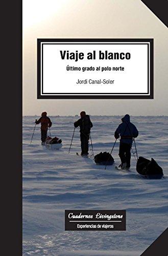 Viaje al blanco. Último grado al Polo Norte (Cuadernos Livingstone ...